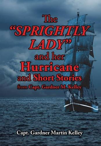 9781504924832: The SPRIGHTLY LADY and her Hurricane and Short Stories from Capt. Gardner M. Kelley