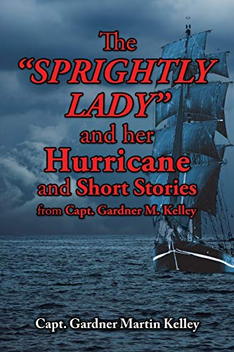 9781504924849: The Sprightly Lady and her Hurricane and Short Stories from Capt. Gardner M. Kelley