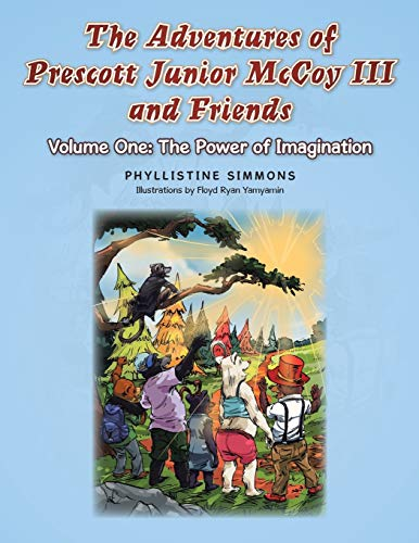 9781504925228: The Adventures of Prescott Junior McCoy III and Friends: Volume One: The Power of Imagination