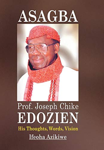 Asagba: Prof. Joseph Chike Edozien His Thoughts, Words, Vision: Ifeoha Azikiwe
