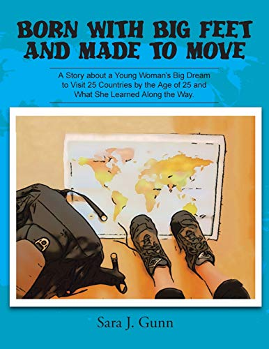 9781504926287: Born with Big Feet and Made to Move: A Story about a Young Woman's Big Dream to Visit 25 Countries by the Age of 25 and What She Learned Along the Way