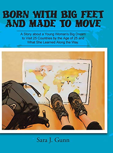 9781504926300: Born with Big Feet and Made to Move: A Story about a Young Woman's Big Dream to Visit 25 Countries by the Age of 25 and What She Learned Along the Way