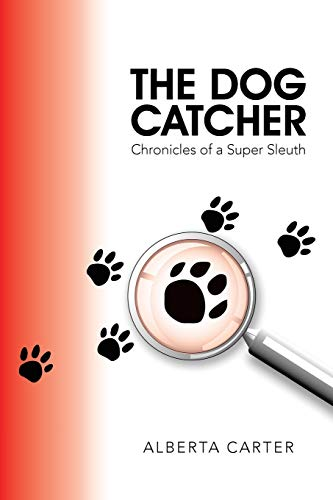 9781504929059: The Dog Catcher: Chronicles of a Super Sleuth