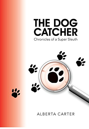 9781504929448: The Dog Catcher: Chronicles of a Super Sleuth