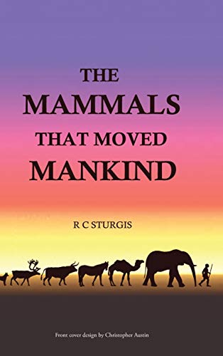 9781504939447: The Mammals That Moved Mankind: A History of Beasts of Burden