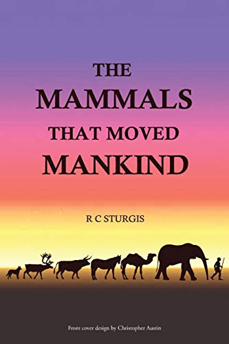9781504939454: The Mammals That Moved Mankind: A History of Beasts of Burden
