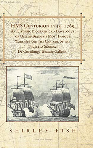 9781504944892: HMS Centurion 1733-1769 An Historic Biographical-Travelogue of One of Britain's Most Famous Warships and the Capture of the Nuestra Senora De Covadonga Treasure Galleon.
