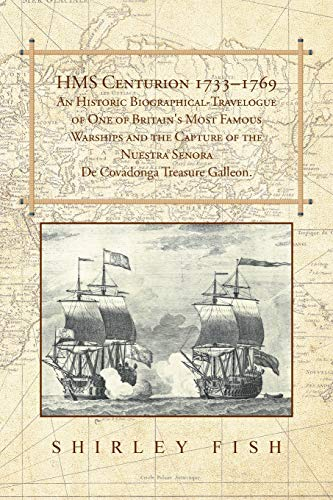 9781504944908: Hms Centurion 1733–1769 An Historic Biographical-Travelogue of One of Britain's Most Famous Warships and the Capture of the Nuestra Senora De Covadonga Treasure Galleon.