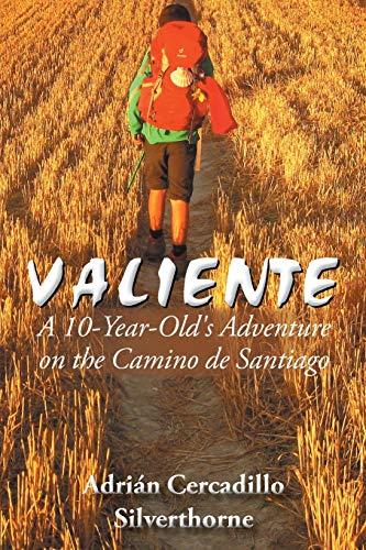 9781504946391: Valiente: A 10 Year-Old's Adventure on the Camino de Santiago