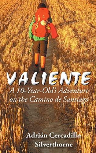 9781504946407: Valiente: A 10 Year-Old's Adventure on the Camino de Santiago