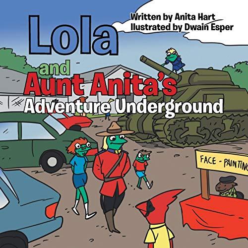 Lola and Aunt Anita's Adventure Underground: Hart, Anita