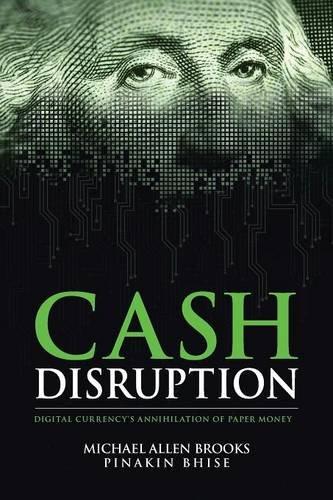 9781504947558: Cash Disruption: Digital Currency's Annihilation of Paper Money