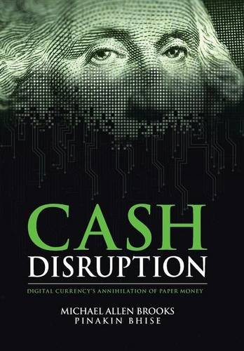 9781504947565: Cash Disruption: Digital Currency's Annihilation of Paper Money
