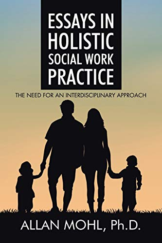 9781504948197: Essays in Holistic Social Work Practice: The Need for an Interdisciplinary Approach