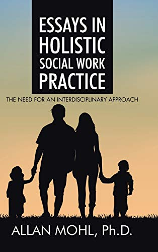 9781504948203: Essays in Holistic Social Work Practice: The Need for an Interdisciplinary Approach