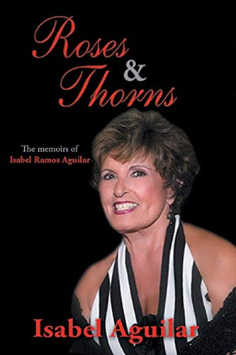 9781504948241: Roses and Thorns: The Memoirs of Isabel Ramos Aguilar