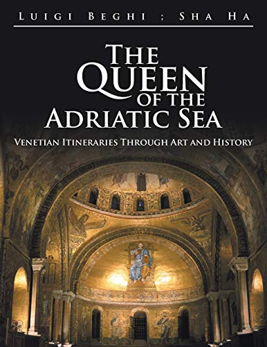 9781504948715: The Queen of the Adriatic Sea: Venetian Itineraries Through Art and History