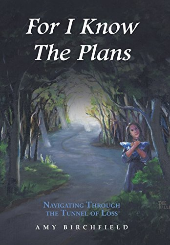 9781504950442: For I Know The Plans: Navigating Through the Tunnel of Loss