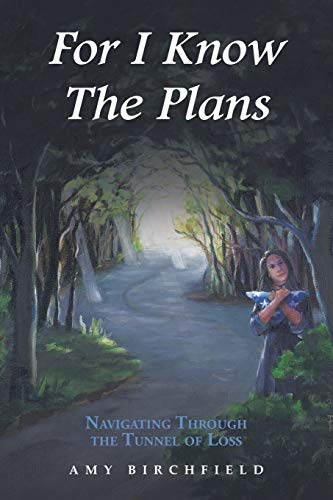 9781504950459: For I Know The Plans: Navigating Through the Tunnel of Loss