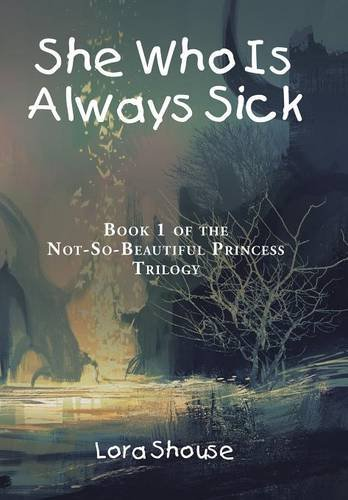 9781504952644: She Who Is Always Sick: Book 1 of the Not-so-beautiful Princess Trilogy