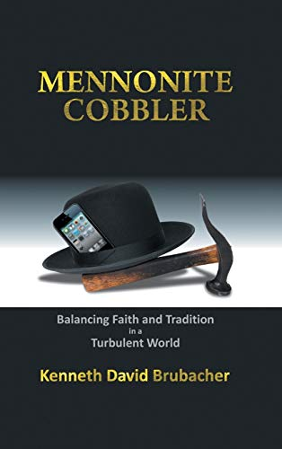 9781504953887: Mennonite Cobbler: Balancing Faith and Tradition in a Turbulent World
