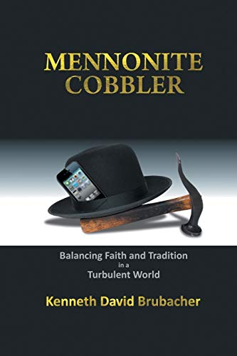 9781504953900: Mennonite Cobbler: Balancing Faith and Tradition in a Turbulent World
