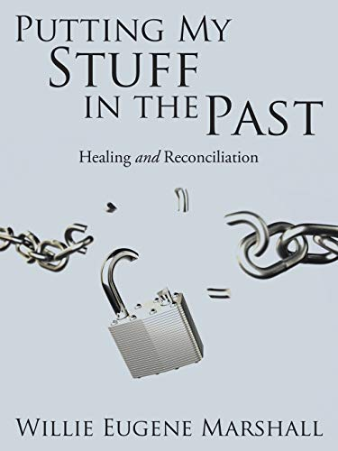 9781504955966: Putting My Stuff in the Past: Healing and Reconciliation