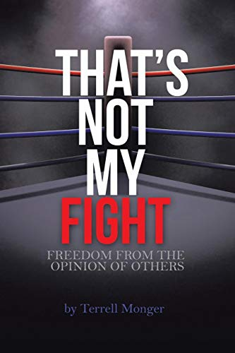 Thats Not My Fight: Freedom From The Opinion Of Others: Monger, Terrell