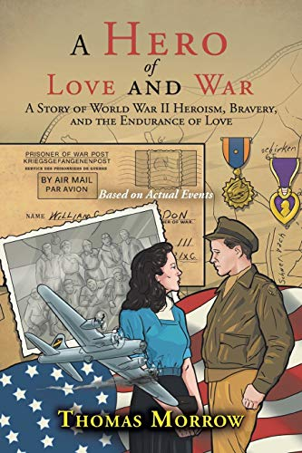 9781504959490: A Hero of Love and War: A Story Of World War Ii Heroism, Bravery, And The Endurance Of Love