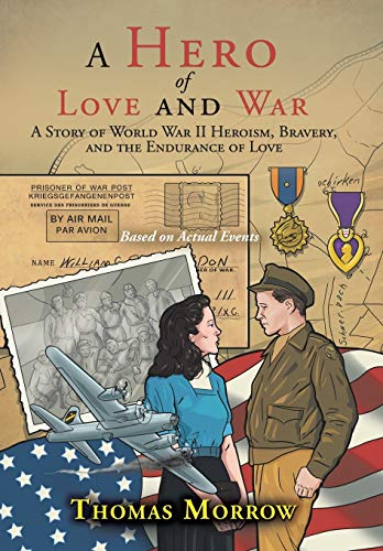 9781504959506: A Hero of Love and War: A Story of World War II Heroism, Bravery, and the Endurance of Love