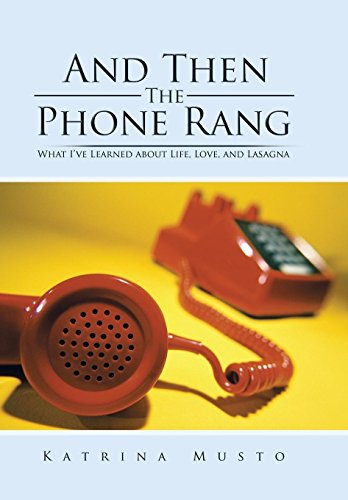 9781504960724: And Then The Phone Rang: What I've Learned about Life, Love, and Lasagna