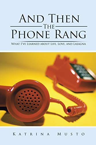 9781504960731: And Then The Phone Rang: What I've Learned about Life, Love, and Lasagna