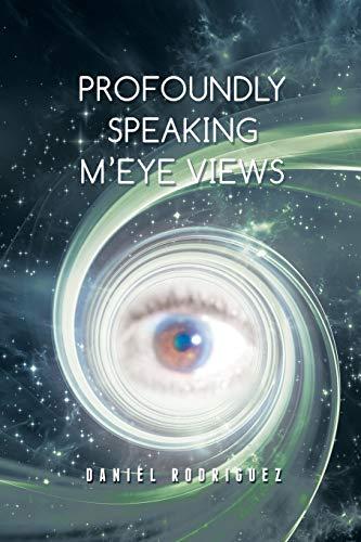 9781504962452: Profoundly Speaking M'eye Views: n/a