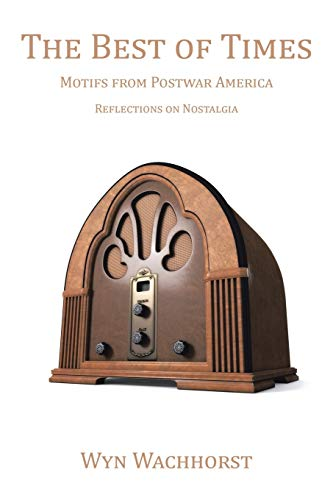 9781504963145: The Best of Times: Motifs from Postwar America—Reflections on Nostalgia