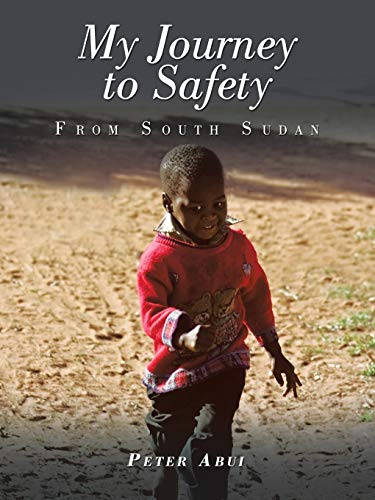 9781504963619: My Journey to Safety: From South Sudan