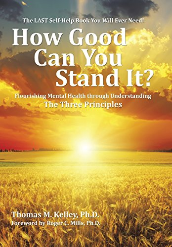9781504964203: How Good Can You Stand It?: Flourishing Mental Health through Understanding The Three Principles