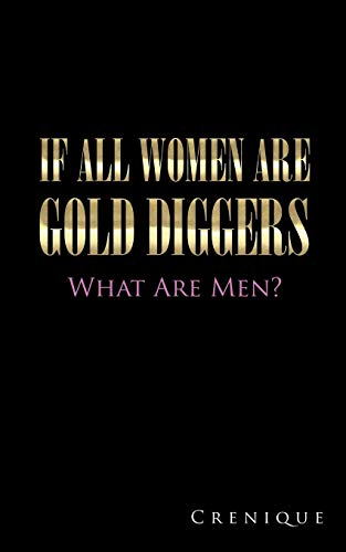 9781504964593: If All Women Are Gold Diggers: What Are Men?