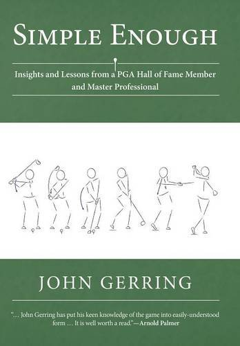 Simple Enough: Insights and Lessons from a PGA Hall of Fame Member and Master Professional: John ...