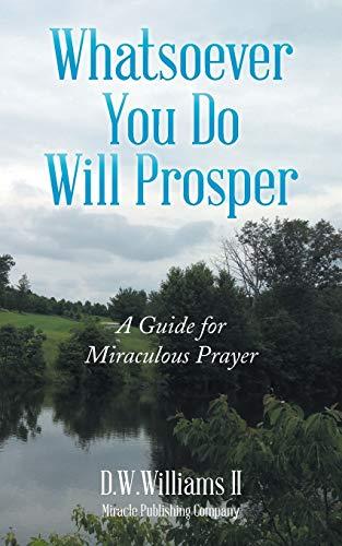 9781504966078: Whatsoever You Do Will Prosper: A Guide for Miraculous Prayer