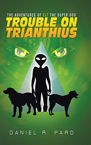 9781504966559: The Adventures Of ELT The Super Dog: Trouble On Trianthius