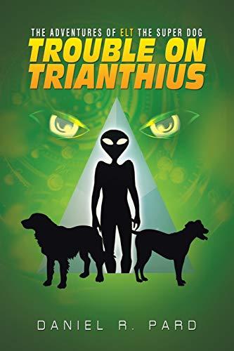 9781504966566: The Adventures Of Elt The Super Dog: Trouble On Trianthius