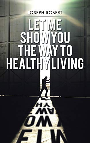 9781504967662: Let Me Show You the Way to Healthy Living