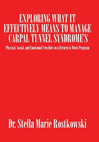9781504968904: Exploring What It Effectively Means to Manage Carpal Tunnel Syndrome's: Physical, Social, and Emotional Crucibles in a Return to Work Program