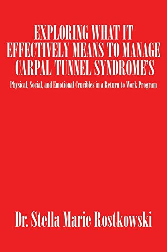 9781504968935: Exploring What It Effectively Means to Manage Carpal Tunnel Syndrome's: Physical, Social, and Emotional Crucibles in a Return to Work Program