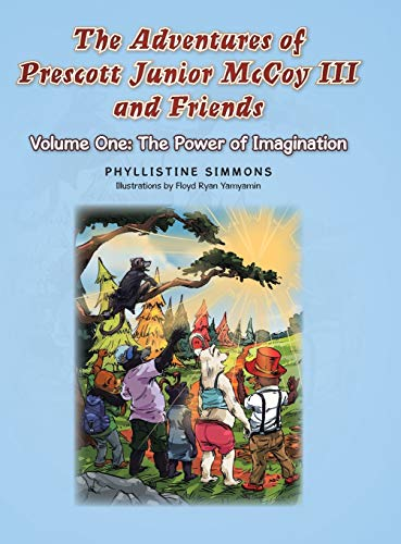 9781504969628: The Adventures of Prescott Junior McCoy III and Friends: Volume One: The Power of Imagination