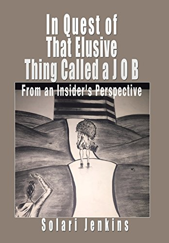 9781504971058: In Quest of That Elusive Thing Called a J O B: From an Insider's Perspective