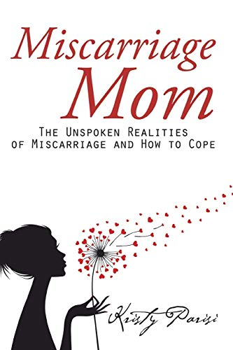 9781504971263: Miscarriage Mom: The Unspoken Realities of Miscarriage and How to Cope