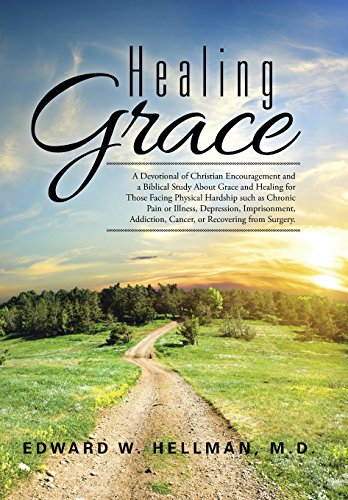 9781504973571: Healing Grace: A Devotional of Christian Encouragement and a Biblical Study About Grace and Healing for Those Facing Physical Hardship such as Chronic ... Cancer, or Recovering from Surgery.