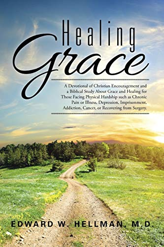 9781504973588: Healing Grace: A Devotional of Christian Encouragement and a Biblical Study About Grace and Healing for Those Facing Physical Hardship such as Chronic ... Cancer, or Recovering from Surgery.