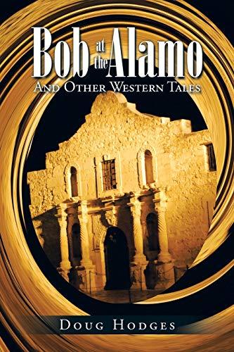 Bob at the Alamo: And Other Western: Doug Hodges